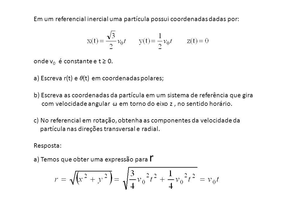 Em um referencial inercial uma partícula possui coordenadas dadas por: