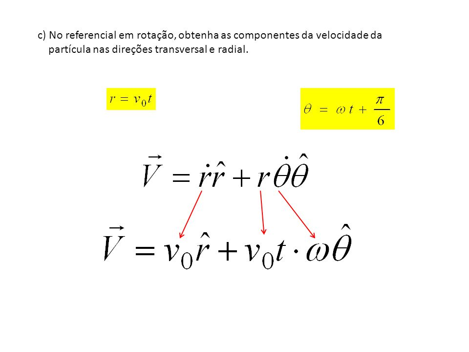 c) No referencial em rotação, obtenha as componentes da velocidade da