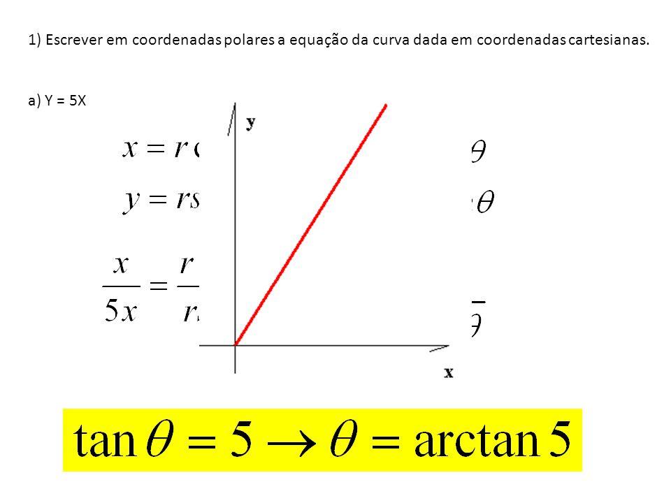 1) Escrever em coordenadas polares a equação da curva dada em coordenadas cartesianas.