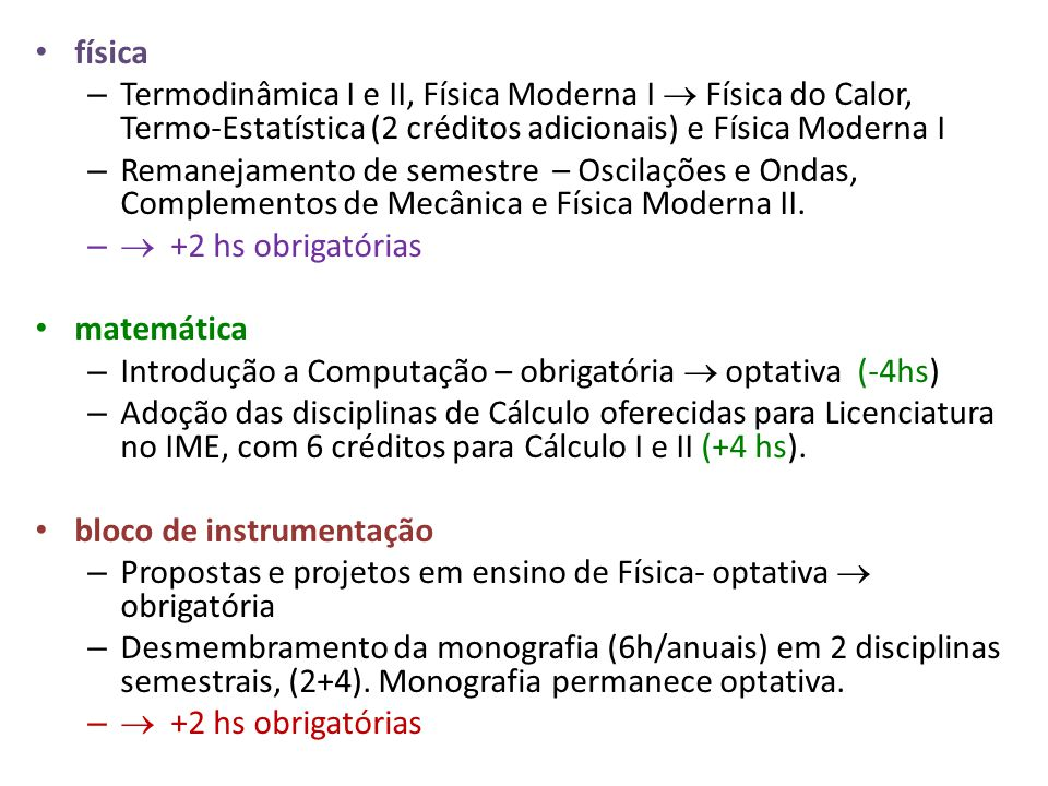 física Termodinâmica I e II, Física Moderna I  Física do Calor, Termo-Estatística (2 créditos adicionais) e Física Moderna I.