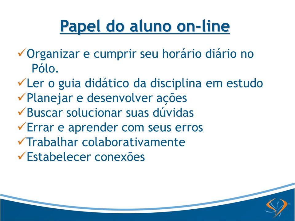 Papel do aluno on-line Organizar e cumprir seu horário diário no Pólo.