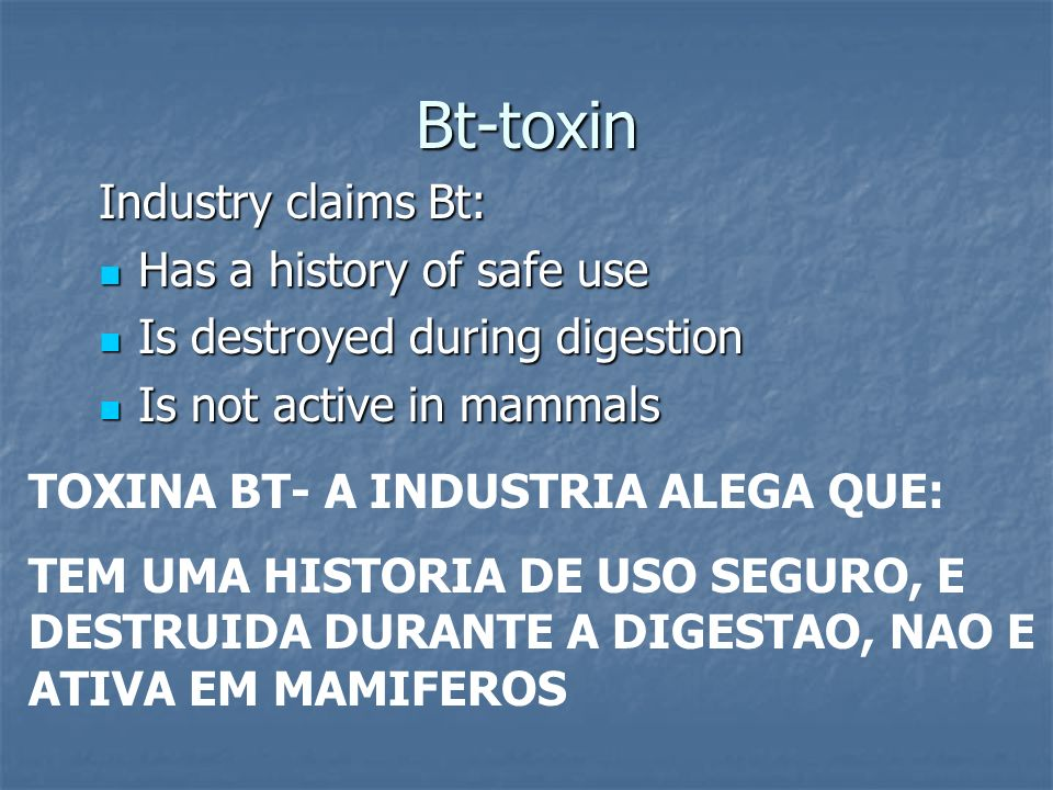Bt-toxin Industry claims Bt: Has a history of safe use