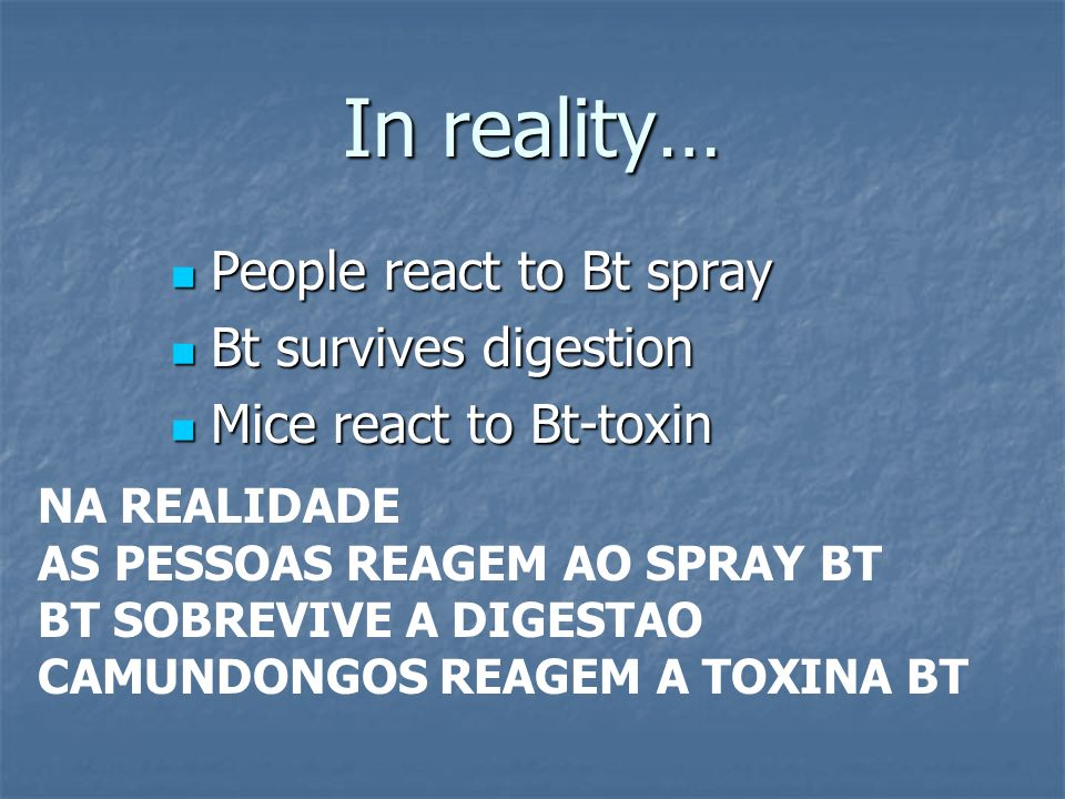In reality… People react to Bt spray Bt survives digestion