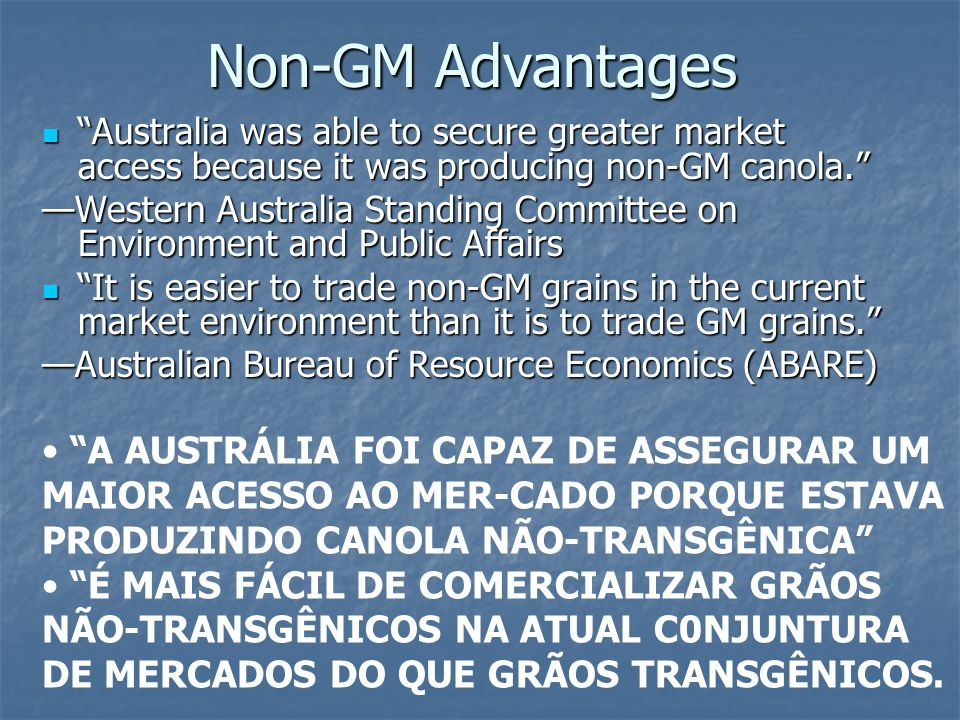Non-GM Advantages Australia was able to secure greater market access because it was producing non-GM canola.