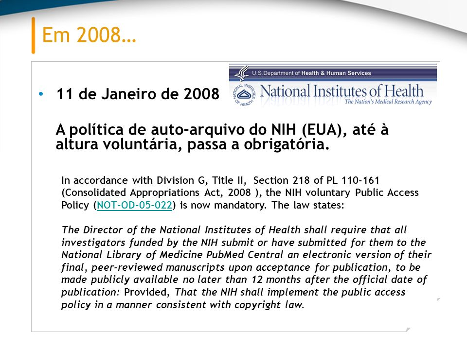 Em 2008… 11 de Janeiro de 2008. A política de auto-arquivo do NIH (EUA), até à altura voluntária, passa a obrigatória.