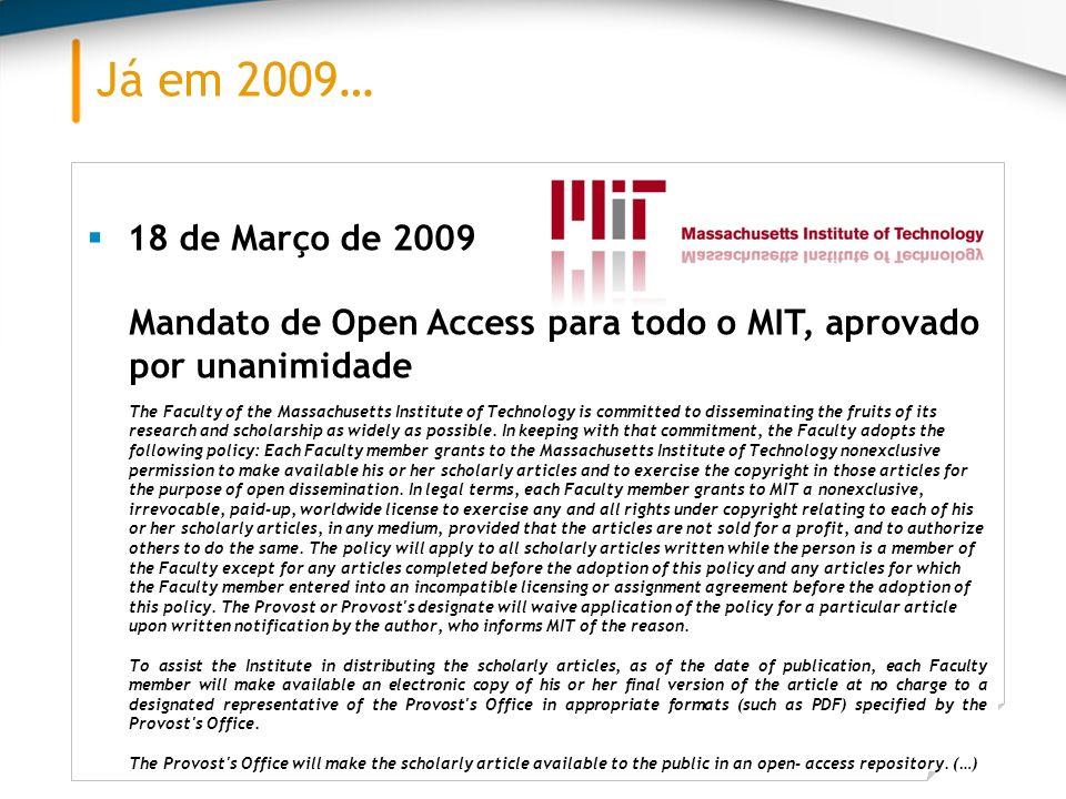Já em 2009… 18 de Março de 2009. Mandato de Open Access para todo o MIT, aprovado por unanimidade.