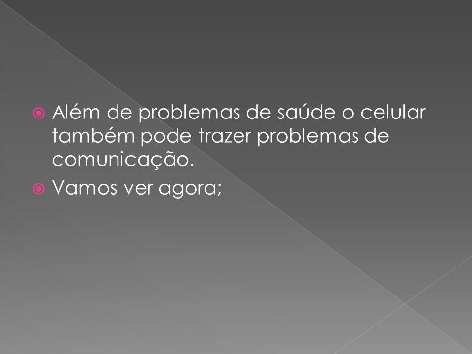 Além de problemas de saúde o celular também pode trazer problemas de comunicação.