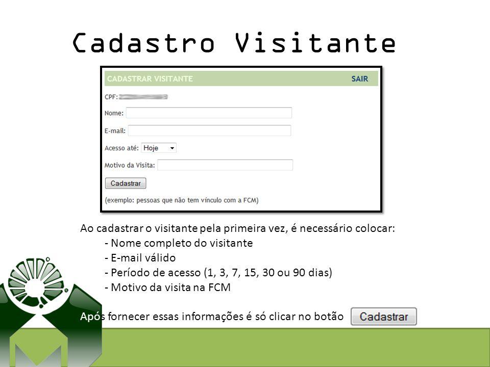Cadastro Visitante Ao cadastrar o visitante pela primeira vez, é necessário colocar: Nome completo do visitante.