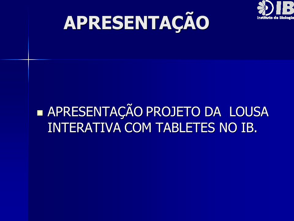 APRESENTAÇÃO APRESENTAÇÃO PROJETO DA LOUSA INTERATIVA COM TABLETES NO IB.