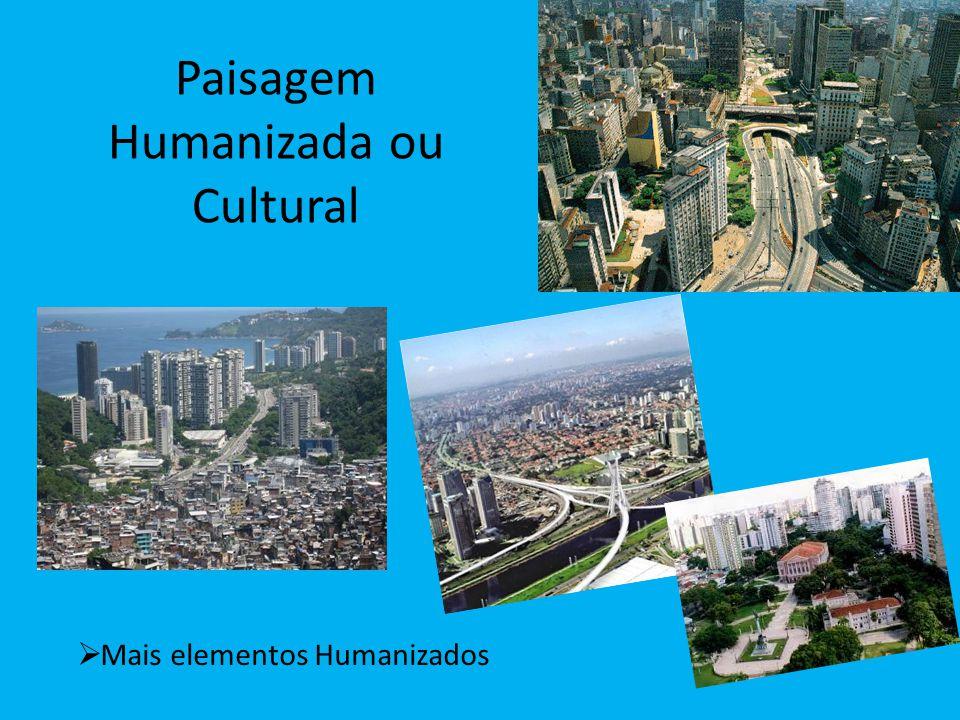 Paisagem Humanizada ou Cultural