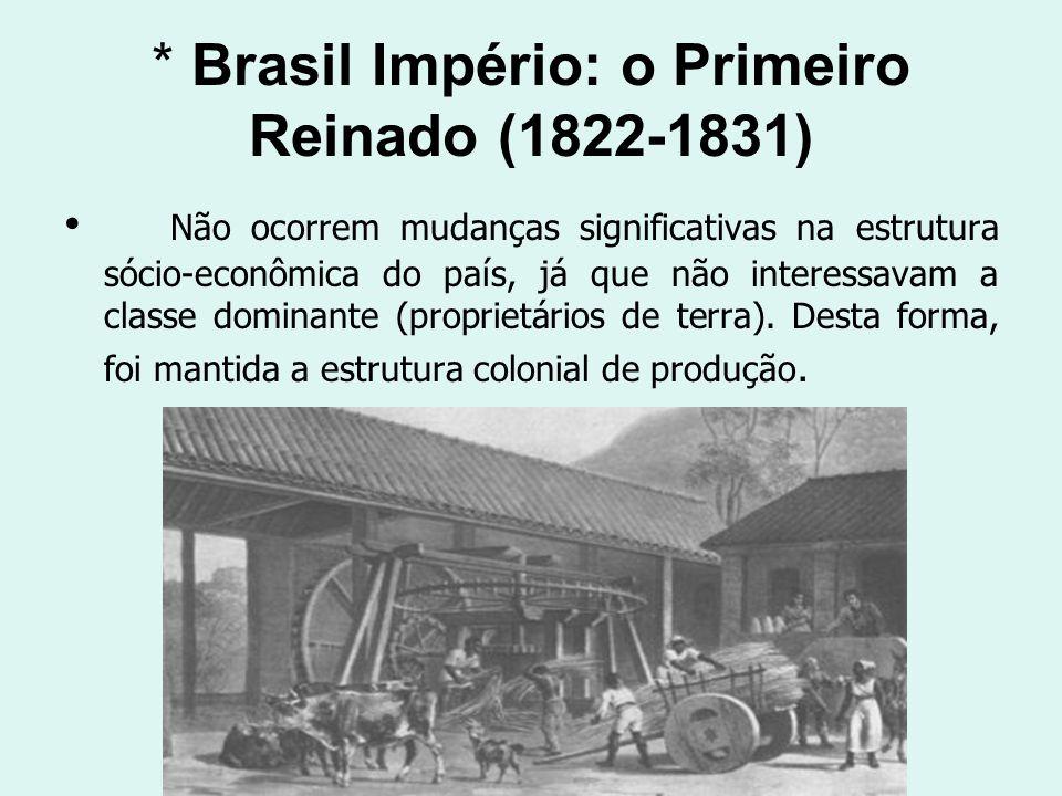 * Brasil Império: o Primeiro Reinado (1822-1831)