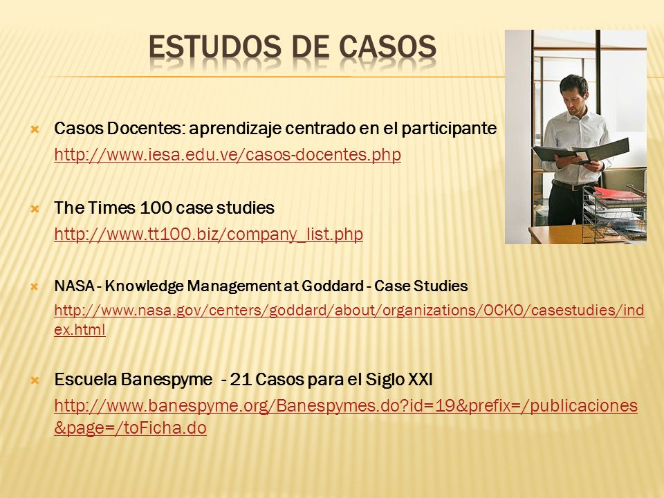 ESTUDOS DE CASOS Casos Docentes: aprendizaje centrado en el participante. http://www.iesa.edu.ve/casos-docentes.php.