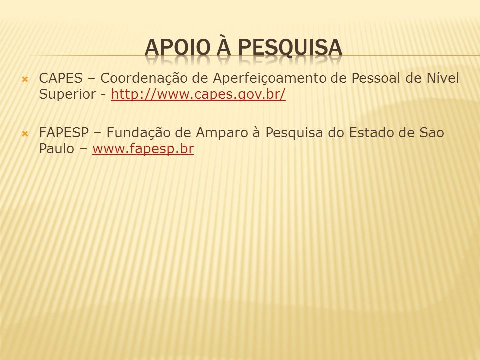 APOIO À PESQUISA CAPES – Coordenação de Aperfeiçoamento de Pessoal de Nível Superior - http://www.capes.gov.br/