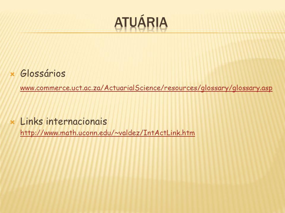 ATUÁRIAGlossários. www.commerce.uct.ac.za/ActuarialScience/resources/glossary/glossary.asp. Links internacionais.