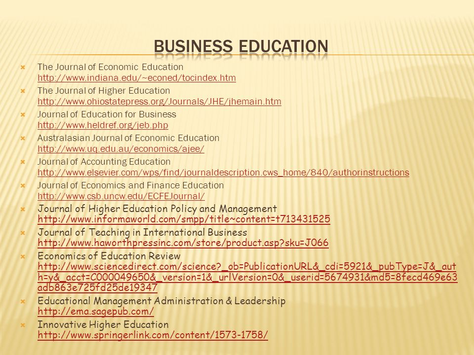 BUSINESS EDUCATION The Journal of Economic Education http://www.indiana.edu/~econed/tocindex.htm.