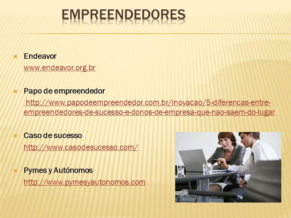 EMPREENDEDORES Endeavor www.endeavor.org.br Papo de empreendedor