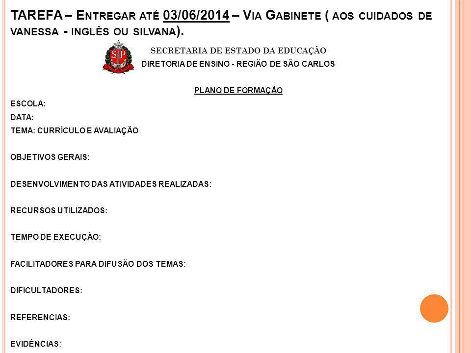 TAREFA – Entregar até 03/06/2014 – Via Gabinete ( aos cuidados de vanessa - inglês ou silvana).