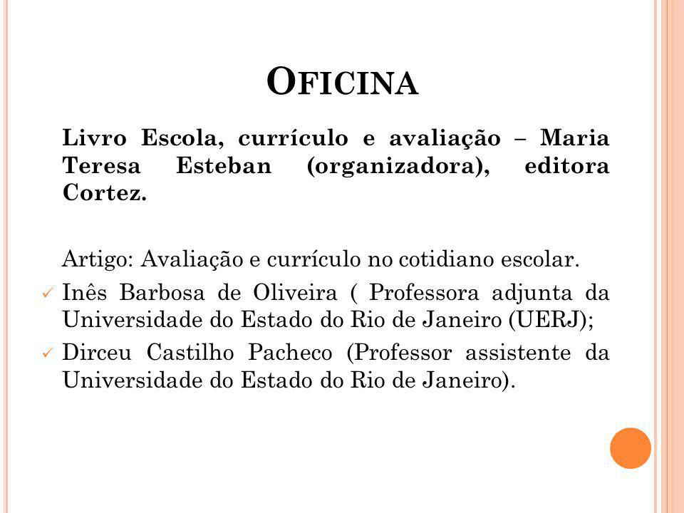 Oficina Livro Escola, currículo e avaliação – Maria Teresa Esteban (organizadora), editora Cortez.