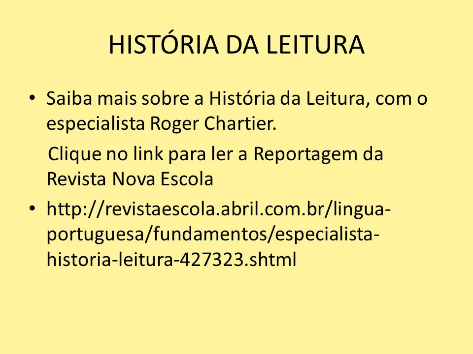 HISTÓRIA DA LEITURA Saiba mais sobre a História da Leitura, com o especialista Roger Chartier.