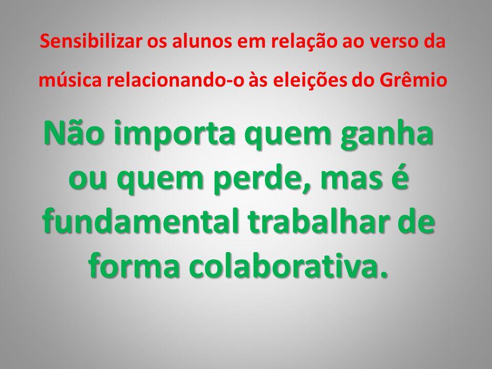 Sensibilizar os alunos em relação ao verso da música relacionando-o às eleições do Grêmio