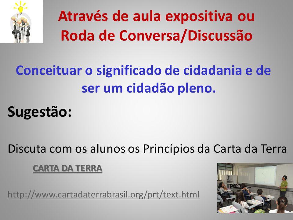 Através de aula expositiva ou Roda de Conversa/Discussão