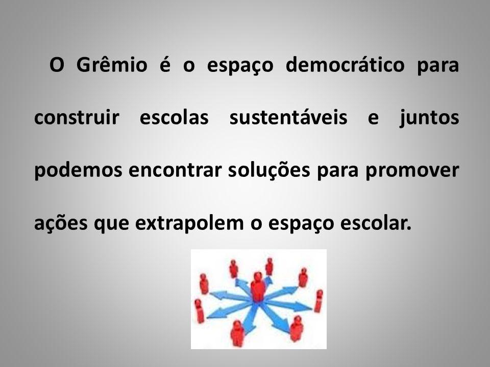 O Grêmio é o espaço democrático para construir escolas sustentáveis e juntos podemos encontrar soluções para promover ações que extrapolem o espaço escolar.
