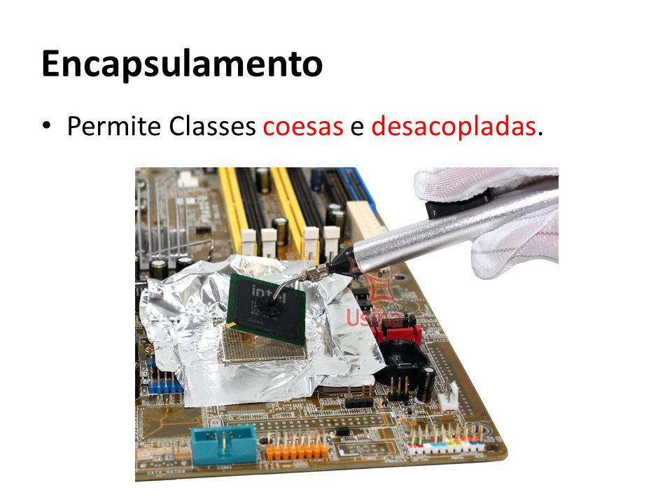 Encapsulamento Permite Classes coesas e desacopladas.