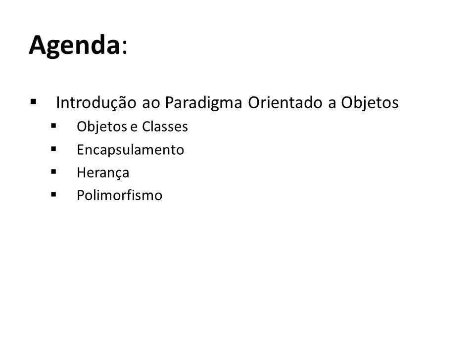 Agenda: Introdução ao Paradigma Orientado a Objetos Objetos e Classes
