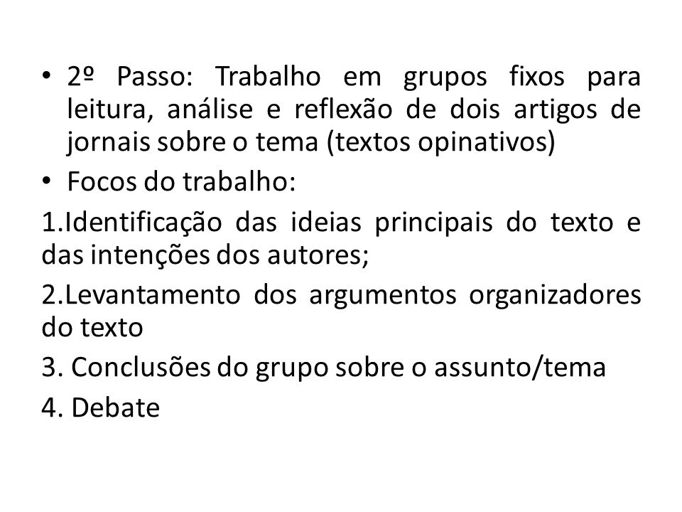 2º Passo: Trabalho em grupos fixos para leitura, análise e reflexão de dois artigos de jornais sobre o tema (textos opinativos)