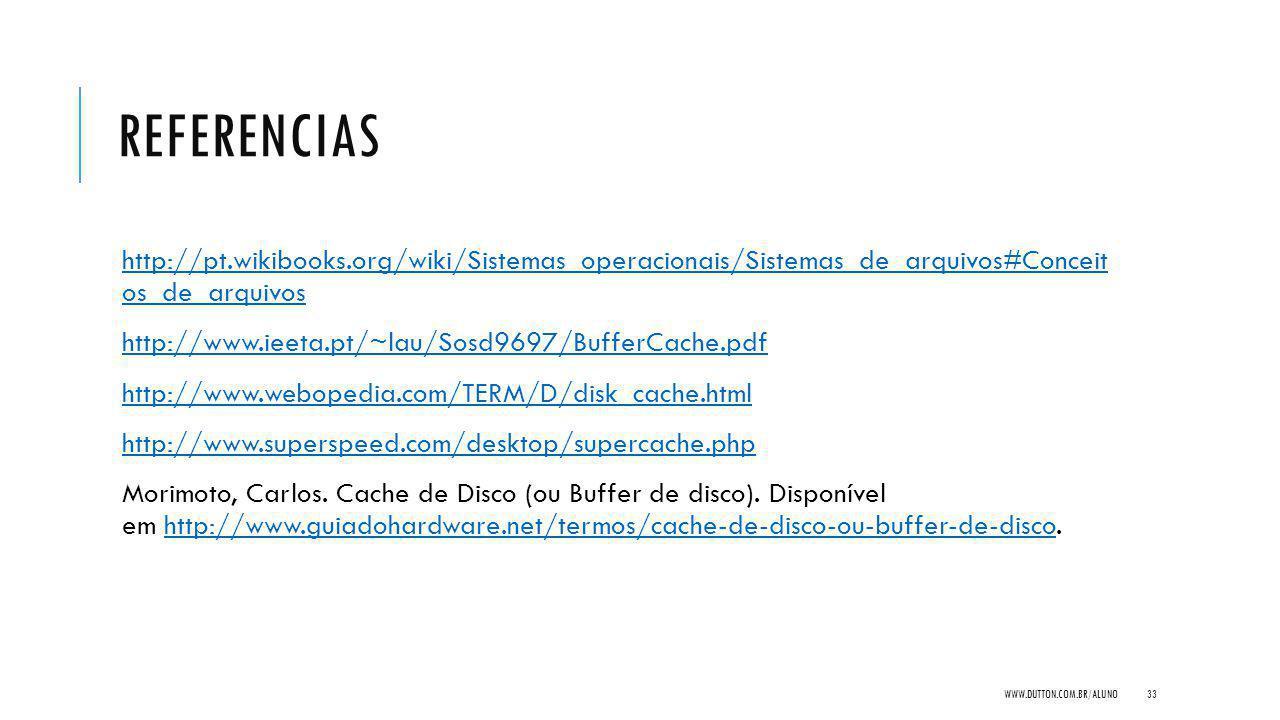 Referencias http://pt.wikibooks.org/wiki/Sistemas_operacionais/Sistemas_de_arquivos#Conceit os_de_arquivos.