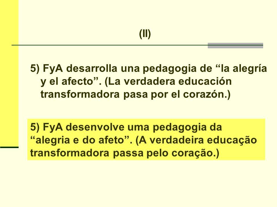 (II) 5) FyA desarrolla una pedagogia de la alegría y el afecto . (La verdadera educación transformadora pasa por el corazón.)