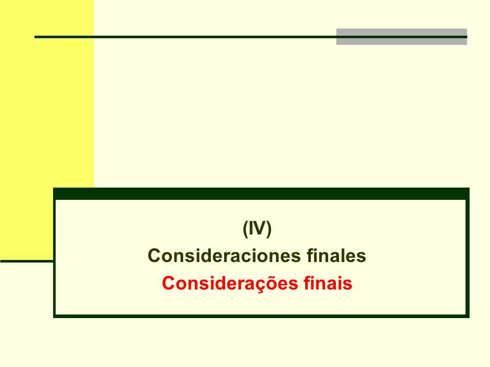 (IV) Consideraciones finales Considerações finais