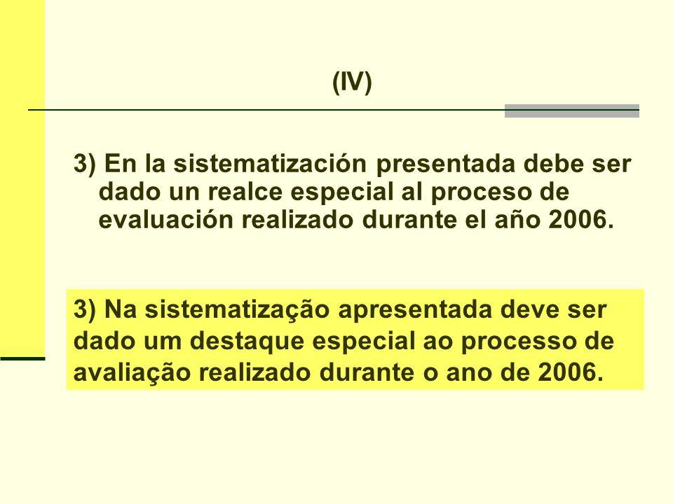 (IV) 3) En la sistematización presentada debe ser dado un realce especial al proceso de evaluación realizado durante el año 2006.