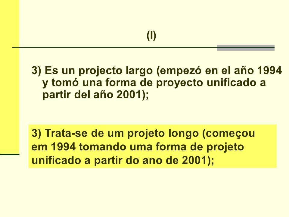 (I) 3) Es un projecto largo (empezó en el año 1994 y tomó una forma de proyecto unificado a partir del año 2001);