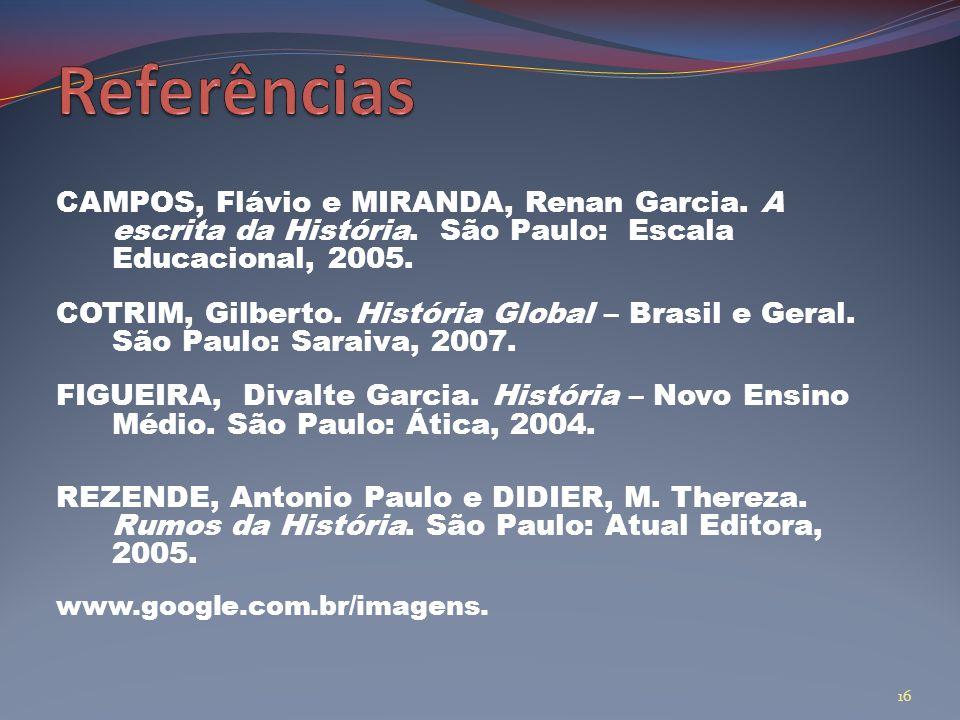Referências CAMPOS, Flávio e MIRANDA, Renan Garcia. A escrita da História. São Paulo: Escala Educacional, 2005.