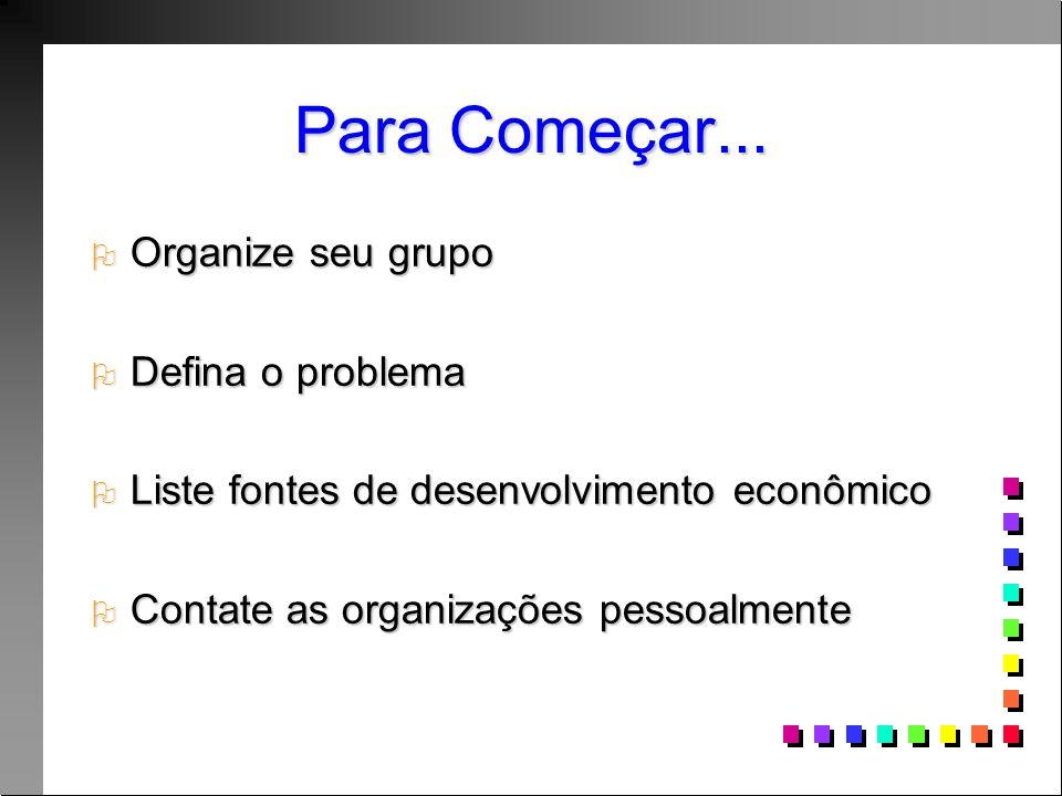 Para Começar... Organize seu grupo Defina o problema