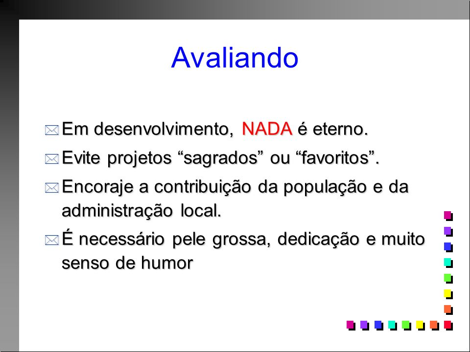 Avaliando Em desenvolvimento, NADA é eterno.