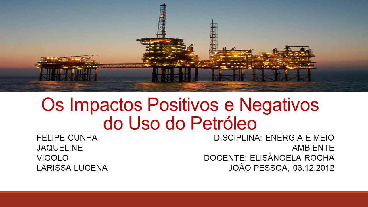Os Impactos Positivos e Negativos do Uso do Petróleo