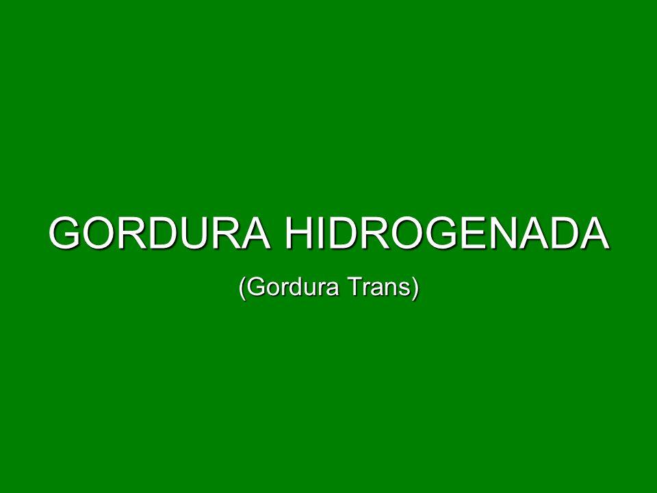 GORDURA HIDROGENADA (Gordura Trans)