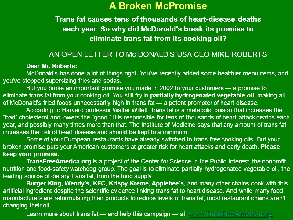 A Broken McPromise Trans fat causes tens of thousands of heart-disease deaths. each year. So why did McDonald s break its promise to.