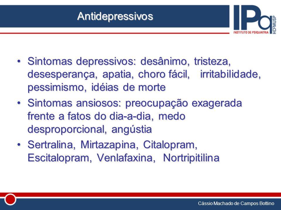 Antidepressivos Sintomas depressivos: desânimo, tristeza, desesperança, apatia, choro fácil, irritabilidade, pessimismo, idéias de morte.