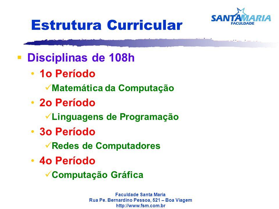 Estrutura Curricular Disciplinas de 108h 1o Período 2o Período