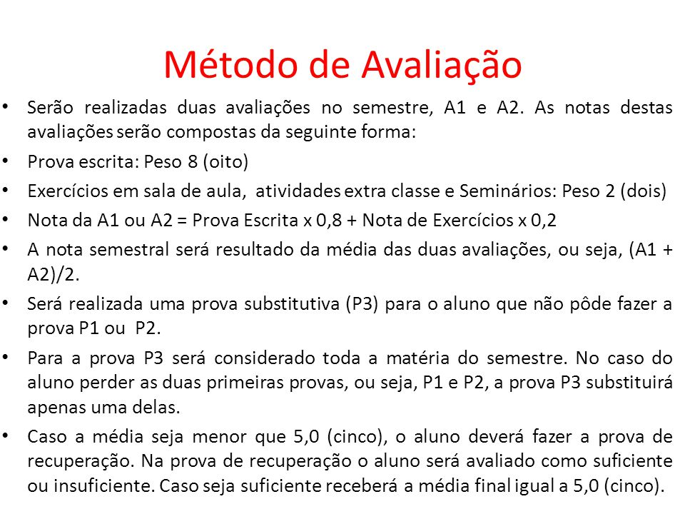 Método de Avaliação Serão realizadas duas avaliações no semestre, A1 e A2. As notas destas avaliações serão compostas da seguinte forma:
