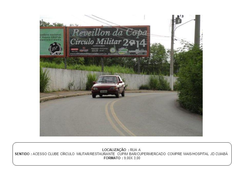LOCALIZAÇÃO : RUA A SENTIDO : ACESSO CLUBE CÍRCULO MILITAR/RESTAURANTE CUPIM BAR/CUPERMERCADO COMPRE MAIS/HOSPITAL JD CUIABÁ.