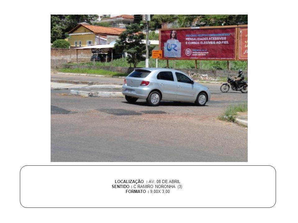 LOCALIZAÇÃO : AV. 08 DE ABRIL SENTIDO : C RAMIRO NORONHA (3)