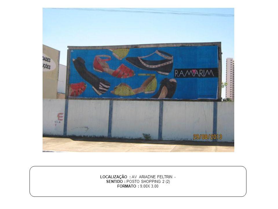 LOCALIZAÇÃO : AV ARIADNE FELTRIN - SENTIDO : POSTO SHOPPING 2 (2)
