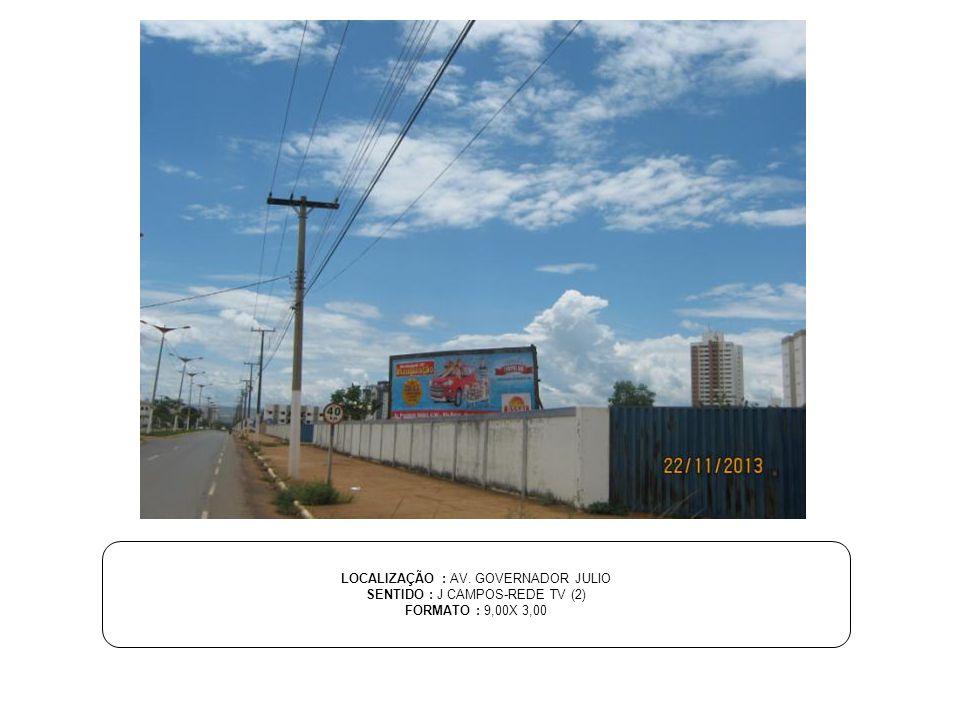 LOCALIZAÇÃO : AV. GOVERNADOR JULIO SENTIDO : J CAMPOS-REDE TV (2)