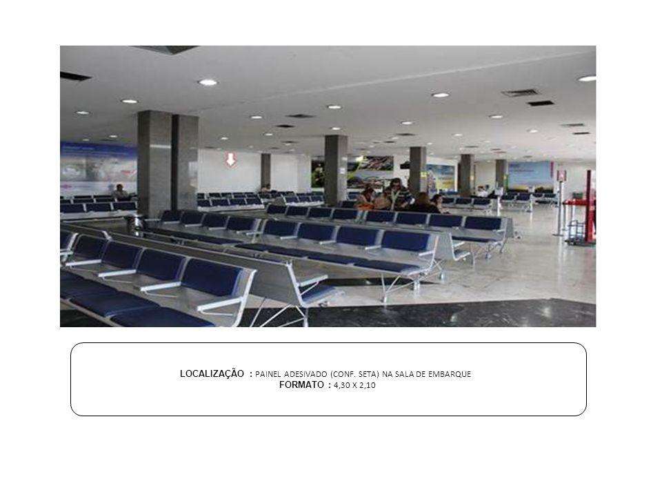 LOCALIZAÇÃO : PAINEL ADESIVADO (CONF. SETA) NA SALA DE EMBARQUE