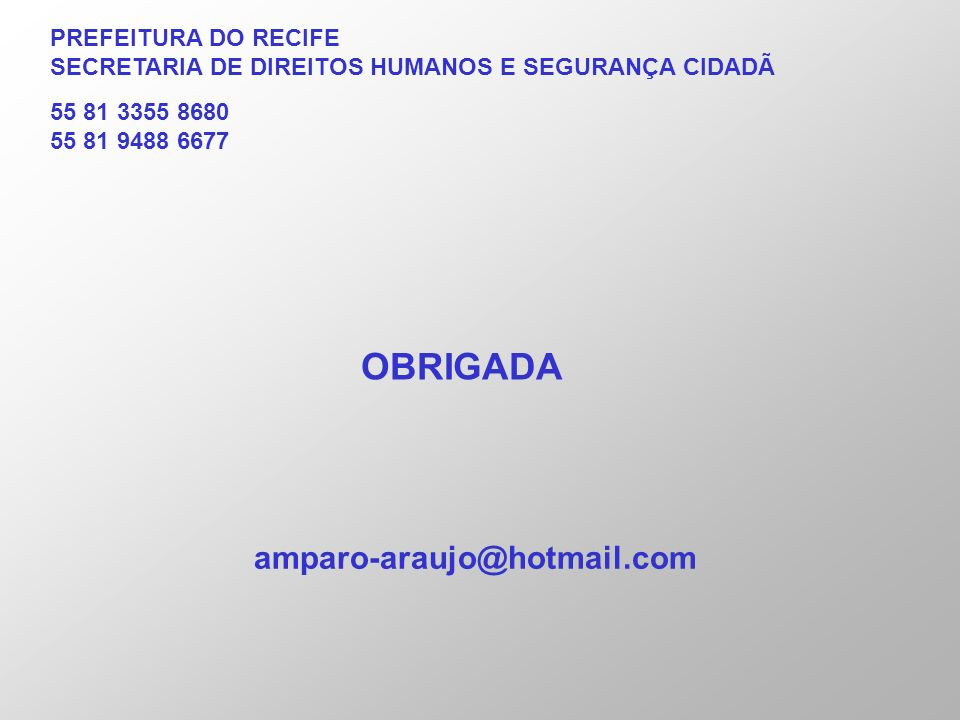OBRIGADA amparo-araujo@hotmail.com PREFEITURA DO RECIFE
