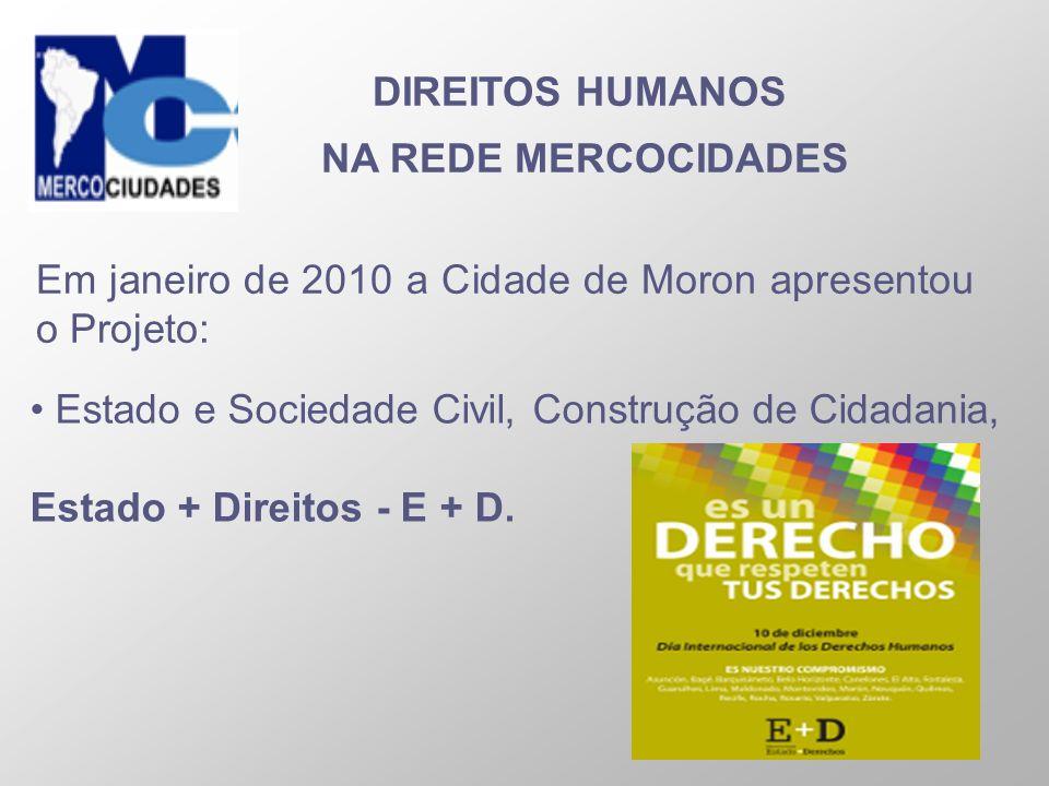 DIREITOS HUMANOS NA REDE MERCOCIDADES. Em janeiro de 2010 a Cidade de Moron apresentou o Projeto: